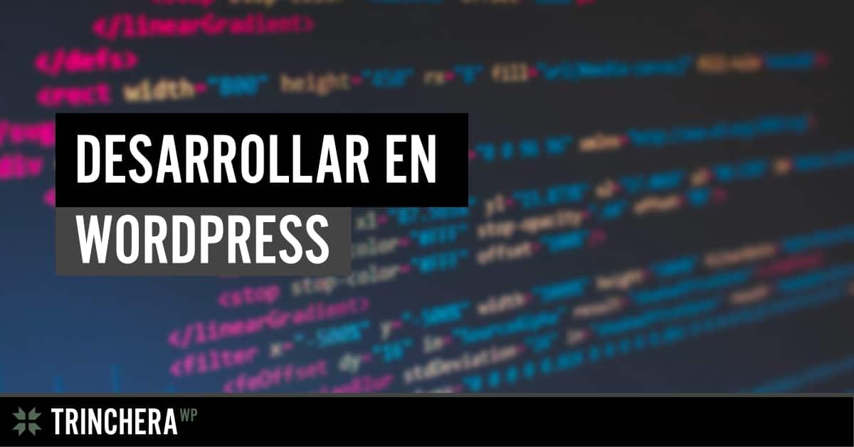 Desarrollar en WordPress - Trinchera WP